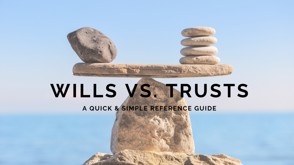 Wills-versus-Trusts-quick-simple-reference-guide