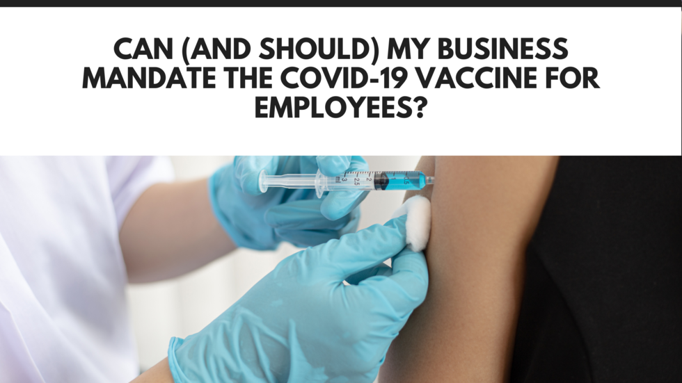 can-business-mandate-covid-19-vaccine-empoloyees
