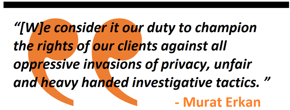 we consider it our duty to champion the rights of our clients against all oppressive invasions of privacy, unfair and heavy handed investigative tactics.