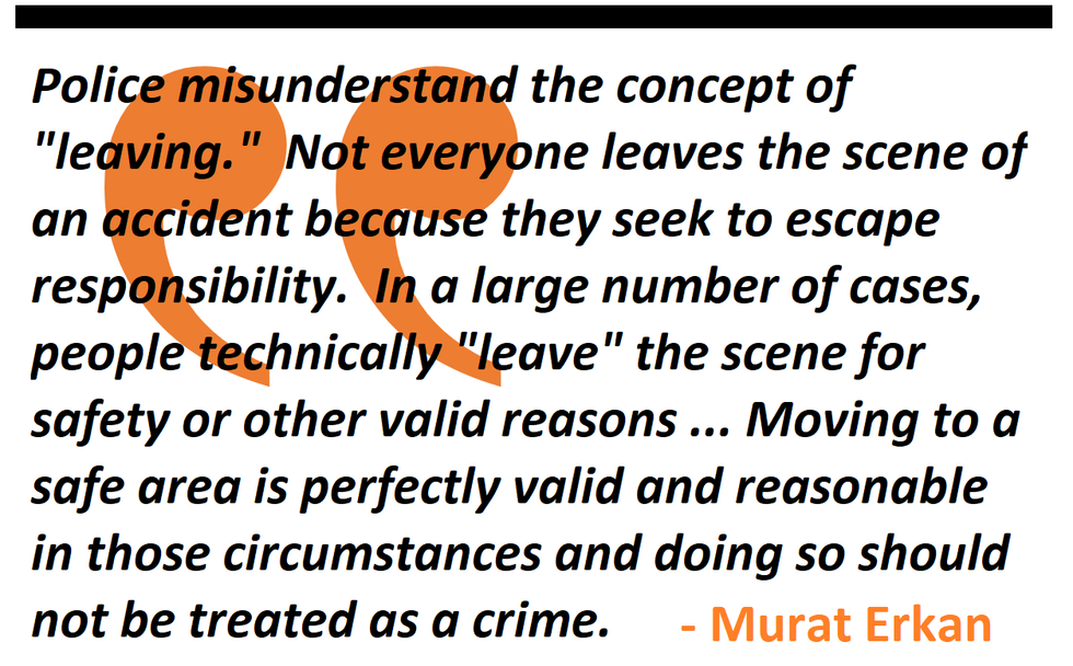 """police misunderstand the concept of """"leaving.""""  Not everyone leaves the scene of an accident because they seek to escape responsibility."""