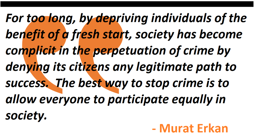 by depriving individuals of the benefit of a fresh start, society has become complicit in the perpetuation of crime by denying its citizens any legitimate path to success.  The best way to stop crime is to allow everyone to participate equally in society