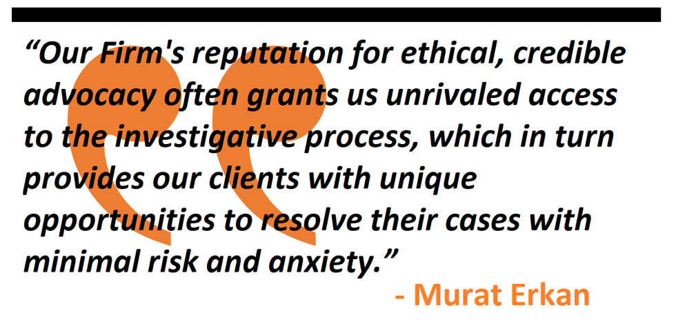 """""""Our Firm's reputation for ethical, credible advocacy often grants us unrivaled access to the investigative process, which in turn provides our clients with unique opportunities to resolve their cases with minimal risk and anxiety. """""""