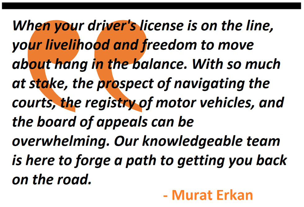 When your driver's license is on the line, your livelihood and freedom to move about hang in the balance. With so much at stake, the prospect of navigating the courts, the registry of motor vehicles, and the board of appeals can be overwhelming.