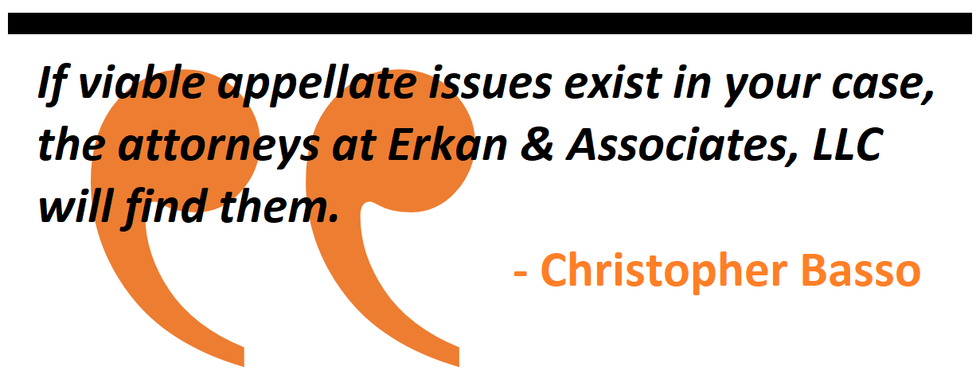 If viable appellate issues exist in your case, the attorneys at Erkan & Associates, LLC will find them.