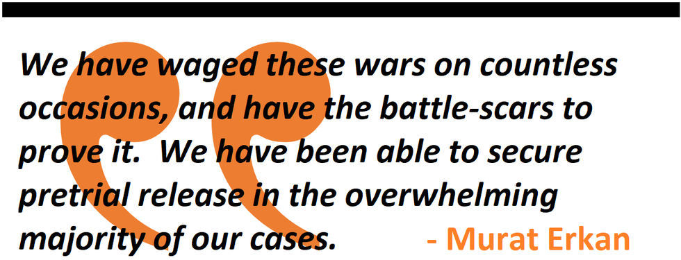 We have waged these wars on countless occasions, and have the battle-scars to prove it.  We have been able to secure pretrial release in the overwhelming majority of our cases.