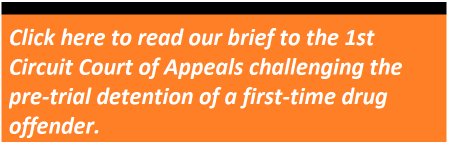 Click here to read our brief to the 1st Circuit Court of Appeals challenging the pre-trial detention of a first-time drug offender.