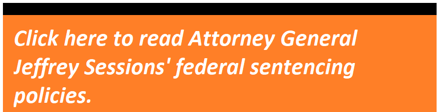 Click here to read Attorney General Jeffrey Sessions' federal sentencing policies.